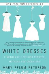 White Dresses: A Memoir of Love and Secrets, Mothers and Daughters