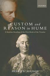 Custom and Reason in Hume : A Kantian Reading of the First Book of the Treatise: A Kantian Reading of the First Book of the Treatise