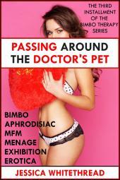 Passing Around the Doctor's Pet (Bimbo Aphrodisiac MFM Menage Exhibition Erotica)