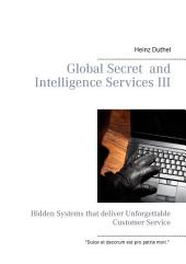 Global Secret and Intelligence Services III: Hidden Systems that deliver Unforgettable Customer Service