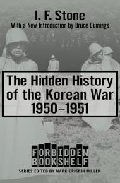 The Hidden History of the Korean War: 1950–1951