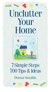 Unclutter Your Home: 7 Simple Steps, 700 Tips & Ideas