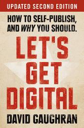 Let's Get Digital: How To Self-Publish, And Why You Should (Updated Second Edition)