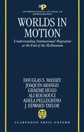 Worlds in Motion : Understanding International Migration at the End of the Millennium: Understanding International Migration at the End of the Millennium