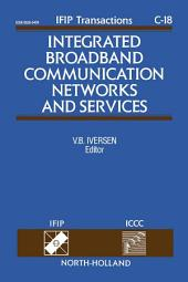 Integrated Broadband Communication Networks and Services: Proceedings of the IFIP TC6/ICCC International Conference on Integrated Broadband Communication Networks and Services, Copenhagen, Denmark, 20-23 April, 1993