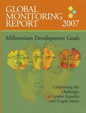 Global Monitoring Report, 2007: Confronting the Challenges of Gender Equality and Fragile States