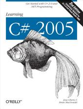 Learning C# 2005: Get Started with C# 2.0 and .NET Programming, Edition 2