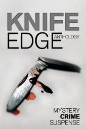 Knife Edge: An Anthology of Crime, Thriller, Mystery and Suspense Stories