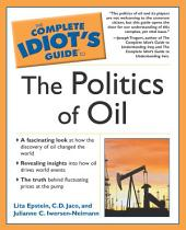 The Complete Idiot's Guide to the Politics Of Oil