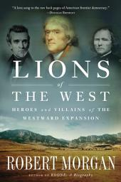Lions of the West: Heroes and Villains of the Westward Expansion