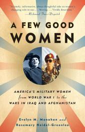 A Few Good Women: America's Military Women from World War I to the Wars in Iraq and Afghanistan