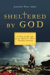 Sheltered by God: A Year in the Life of an April 27, 2011 Tornado Survivor