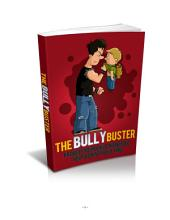 The Bully Buster: Provide Your Child The Needed Help Against Bullying