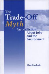 The Trade-Off Myth: Fact And Fiction About Jobs And The Environment