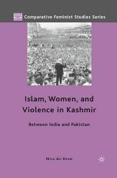 Islam, Women, and Violence in Kashmir: Between India and Pakistan