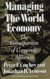 Managing the World Economy: The Consequences of Corporate Alliances