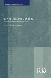 Globalising Democracy: Party Politics in Emerging Democracies