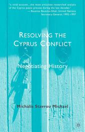 Resolving the Cyprus Conflict: Negotiating History