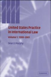 United States Practice in International Law: Volume 1, 1999–2001