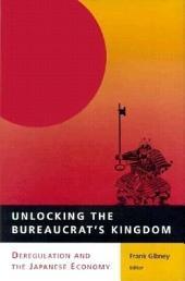 Unlocking the Bureaucrat's Kingdom: Deregulation and the Japanese Economy