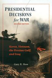 Presidential Decisions for War: Korea, Vietnam, the Persian Gulf, and Iraq, Edition 2