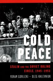 Cold Peace : Stalin and the Soviet Ruling Circle, 1945-1953: Stalin and the Soviet Ruling Circle, 1945-1953