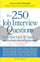 The 250 Job Interview Questions: You'll Most Likely Be Asked...and the Answers That Will Get You Hired!, Edition 4