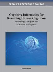 Cognitive Informatics for Revealing Human Cognition: Knowledge Manipulations in Natural Intelligence: Knowledge Manipulations in Natural Intelligence