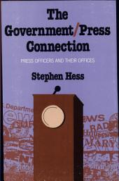 The Government/press Connection: Press Officers and Their Offices