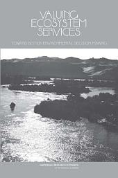 Valuing Ecosystem Services:: Toward Better Environmental Decision-Making