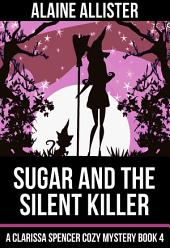 Sugar and the Silent Killer: (A Clarissa Spencer Cozy Mystery Book 4)