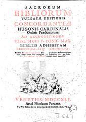Sacrorum Bibliorum vulgatæ editionis concordantiæ Hugonis Cardinalis Ordinis Praedicatorum; ad recognitionem jussu Sixti 5. Pont. Max. bibliis adhibitam recensitae, atque emendatæ: primùm à Francisco Luca ... nunc denuò variis locis expurgatae, ac locupletatae cura, & studio V.D. Huberti Phalesii ...