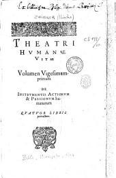 Theatri humanae vitae. Volumen vigesimum-primum De instrumentis actionum & passionum humanarum. Quatuor libris pertractans [ - volumen vigesimum-nonum]