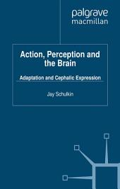 Action, Perception and the Brain: Adaptation and Cephalic Expression