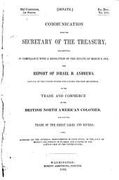 Communication from the secretary of the Treasury: transmitting, in compliance with a resolution of the Senate of March 8, 1851, the report of Israel D. Andrews ... on the trade and commerce of the British North American colonies, and upon the trade of the Great Lakes and rivers; also, notices of the internal improvements in each state, of the Gulf of Mexico and straits of Florida, and a paper on the cotton crop of the United States