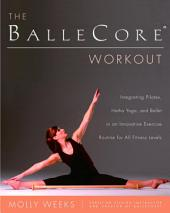 The BalleCore(r) Workout: Integrating Pilates, Hatha Yoga, and Ballet in an Innovative Exercise Routine for All Fitness Levels