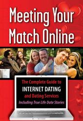 Meeting Your Match Online: The Complete Guide to Internet Dating and Dating Services--including True Life Dating Stories