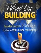 Wired List Building: Insider Secrets to Making a Fortune With Email Marketing