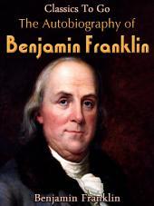 The Autobiography of Benjamin Franklin: Revised Edition of Original Version