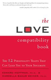 The Love Compatibility Book: The 12 Personality Traits That Can Lead You to Your Soulmate