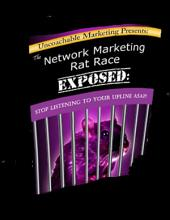 The Network Marketing Rat Race Exposed: Stop Listening to Your Upline ASAP!
