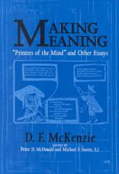 "Making Meaning: ""Printers of the Mind"" and Other Essays"