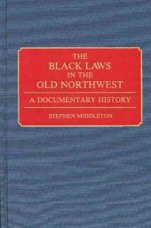 The Black Laws in the Old Northwest: A Documentary History