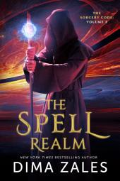 The Spell Realm (The Sorcery Code: Volume 2): An Adventure of Wizardry, Science, Revenge, Politics, and Love