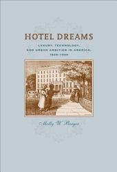 Hotel Dreams: Luxury, Technology, and Urban Ambition in America, 1829–1929