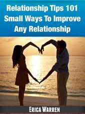 Relationship Tips 101 Small Ways To Improve Any Relationship