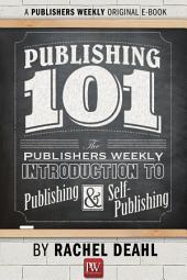 Publishing 101: The Publishers Weekly Introduction to Publishing and Self-Publishing