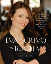 Eva Scrivo on Beauty: The Tools, Techniques, and Insider Knowledge Every
