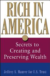Rich in America: Secrets to Creating and Preserving Wealth