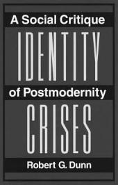 Identity Crises: A Social Critique of Postmodernity